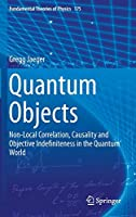 Quantum Objects: Non-Local Correlation, Causality and Objective Indefiniteness in the Quantum World (Fundamental Theories of Physics, 175)