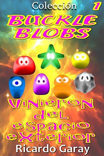 Vinieron Del Espacio Exterior (Buckle Blobs nº 1)