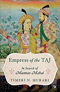 Empress of the TAJ: In Search of Mumtaz Mahal