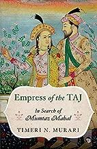 Empress of the TAJ: In Search of Mumtaz Mahal