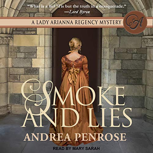 Smoke and Lies     A Lady Arianna Regency Mystery, Book 4              By:                                                                                                                                 Andrea Penrose                               Narrated by:                                                                                                                                 Mary Sarah                      Length: 9 hrs and 26 mins     10 ratings     Overall 4.2