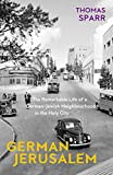German Jerusalem: The Remarkable Life of a German-Jewish Neighborhood in the Holy City