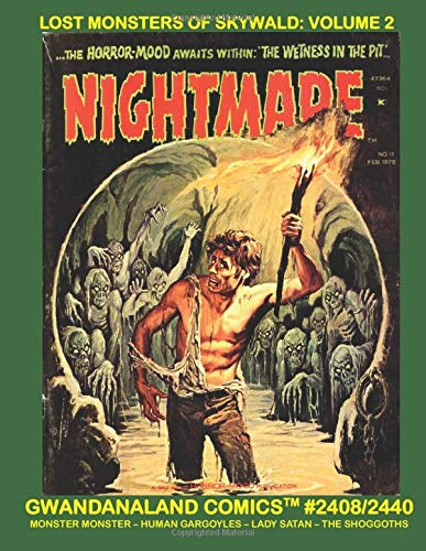 Lost Monsters Of Skywald: Volume 2: Gwandanaland Comics #2408/2440 --- Four Horrific-But-Terrific Series from the Skywald B&W Horror line:  The ... Satan, Human Gargoyles and Monster Monster!