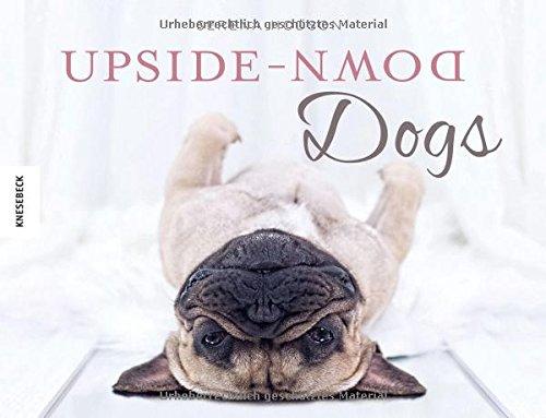 Upside-Down Dogs: Ein witziges Geschenkbuch für Hundefreunde (Shake, Dackel Ralph erklärt die Welt)