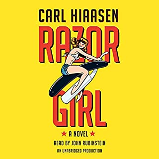Razor Girl     A Novel              By:                                                                                                                                 Carl Hiaasen                               Narrated by:                                                                                                                                 John Rubinstein                      Length: 12 hrs and 20 mins     3,389 ratings     Overall 4.3