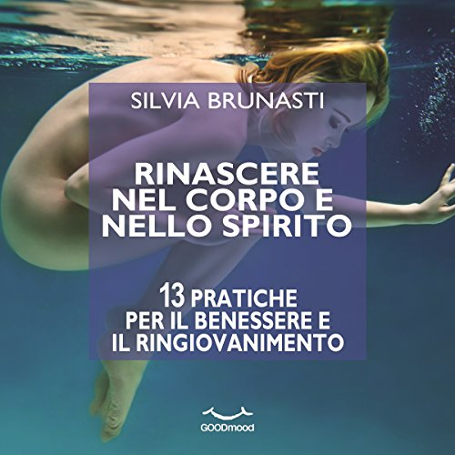 Rinascere nel corpo e nello spirito | Silvia Brunasti
