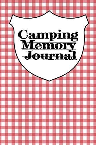 Camping Memory Journal: Trip Planner, Memory Diary Book, Expense Tracker & Blank Cookbook To Write In Your Favorite Campfire Recipes - Planning, ... Camper Car - 6x9 Inch, 120 Pages, Matte Cover