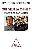 Que veut la Chine ? De Mao au capitalisme