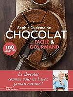 Chocolat facile & gourmand - 100 recettes de Sophie Dudemaine