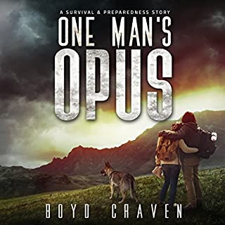 One Man's Opus     A Survival and Preparedness Story              By:                                                                                                                                 Boyd Craven III                               Narrated by:                                                                                                                                 Kevin Pierce                      Length: 6 hrs and 14 mins     1 rating     Overall 4.0