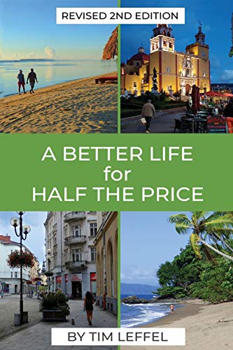 A Better Life for Half the Price - 2nd Edition: How to thrive on less money in the cheapest places to live