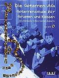 Die Gitarren AG: Gitarrenschule für Gruppen und Klassen