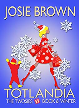 Totlandia: Book 6 (Contemporary Romance): The Twosies - Winter by [Josie Brown]