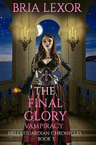 The Final Glory (Vampiracy: Hell's Guardian Chronicles Book 3) (English Edition)