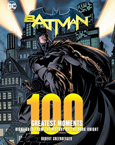 Batman: 100 Greatest Moments: Highlights from the History of the World's Greatest Superheroes: Highlights from the History of the Dark Knight (100 Greatest Moments of DC Comics)