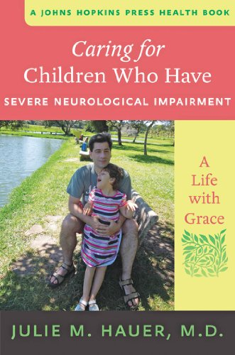Caring for Children Who Have Severe Neurological Impairment (A Johns Hopkins Press Health Book) (English Edition)