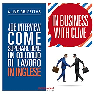 Job Interview - Come superare bene un colloquio di lavoro in inglese     In Business With Clive              Di:                                                                                                                                 Clive Griffiths                               Letto da:                                                                                                                                 Clive Griffiths                      Durata:  51 min     29 recensioni     Totali 4,6