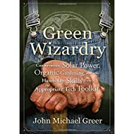 Green Wizardry: Conservation, Solar Power, Organic Gardening, And Other Hands-On Skills From the Appropriate Tech…
