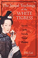The Sexual Teachings of the White Tigress: Secrets of the Female Taoist Masters by Hsi Lai(2001-09-15)