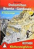 Klettersteige Dolomiten - Brenta - Gardasee: 80 ausgewählte Klettersteigtouren zwischen Sexten und Riva. Mit GPS-Daten. (Rother Klettersteigführer)