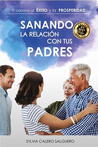 SANANDO LA RELACIÓN CON TUS PADRES (Spanish Edition)