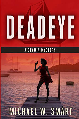 Book: Deadeye (The Bequia Mysteries Book 2) by Michael W. Smart