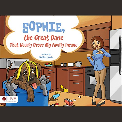 Sophie, the Great Dane That Nearly Drove My Family Insane audiobook cover art