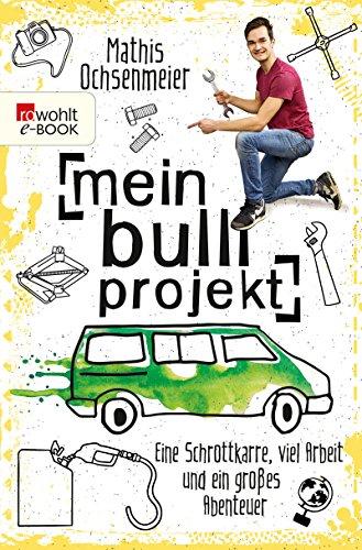 Mein Bulli-Projekt: Eine Schrottkarre,...