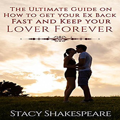 The Ultimate Guide on How to Get Your Ex Back Fast and Keep Your Lover Forever cover art
