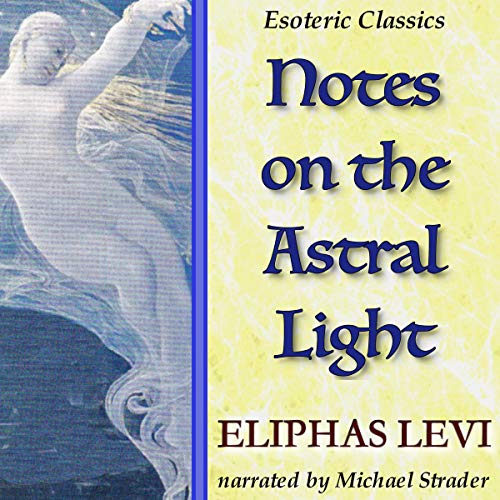Notes on the Astral Light: Esoteric Classics audiobook cover art