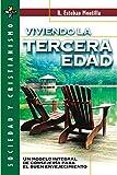 VIVIENDO LA TERCERA EDAD: Un Modelo Integral de Consejeria Para El Buen...