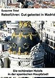 Reiseführer: Gut gebettet in Madrid. Die schönsten Hotels in der spanischen Hauptstadt. (German Edition)