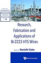 Research, Fabrication and Applications of Bi-2223 HTS Wires (World Scientific Series in Applications of Superconductivity and Related Phenomena Book 1)