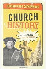 Church History: A Crash Course for the Curious Kindle Edition