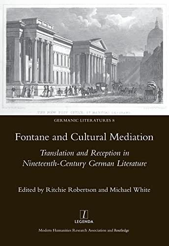 Fontane and Cultural Mediation: Translation and Reception in Nineteenth-Century German Literature (Germanic Literatures Book 8) (English Edition)
