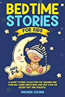 Bedtime Stories For Kids ages 2-6: A Short Stories Collection for Children and Toddlers. Learn Minfulness and help your Kid Asleep Fast and Peaceful.