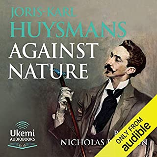 Against Nature (Against the Grain)                   By:                                                                                                                                 Joris-Karl Huysmans                               Narrated by:                                                                                                                                 Nicholas Boulton                      Length: 7 hrs and 56 mins     38 ratings     Overall 4.5