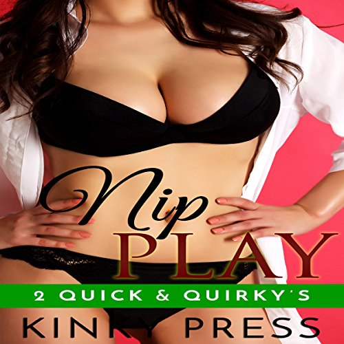 Nip Play: 2 Quick & Quirkys audiobook cover art