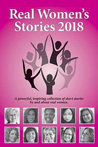 Real Women's Stories 2018: A powerful, inspiring collection of short stories by and about real women. by [Beth Kallman Werner]