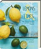 Lemons & Limes - Die 75 besten Rezepte mit Zitrone und Limette