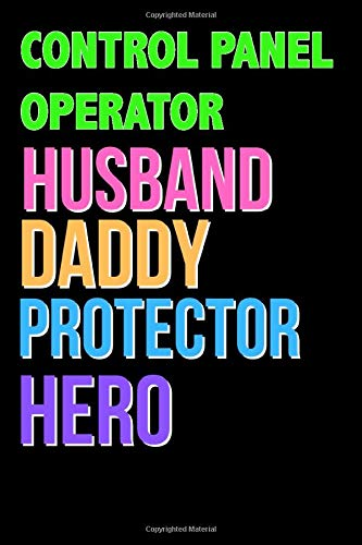 CONTROL PANEL OPERATOR Husband Daddy Protector Hero - Great CONTROL PANEL OPERATOR Writing Journals & Notebook Gift Ideas For Your Hero: Lined ... 120 Pages, 6x9, Soft Cover, Matte Finish