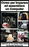 Corso per imparare ad assemblare un computer: Costruire un Pc passo dopo passo