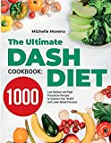The Ultimate DASH Diet Cookbook: 1000 Low-Sodium and High-Potassium Recipes to Improve Your Health and Lower Blood Pressure