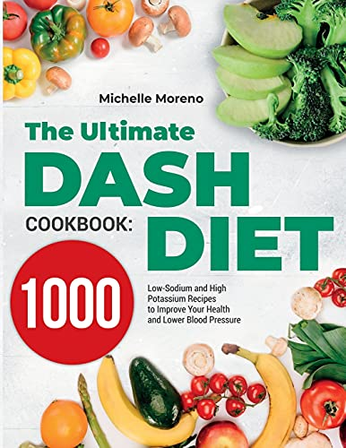 The Ultimate DASH Diet Cookbook: 1000 Low-Sodium and High-Potassium Recipes to Improve Your Health...