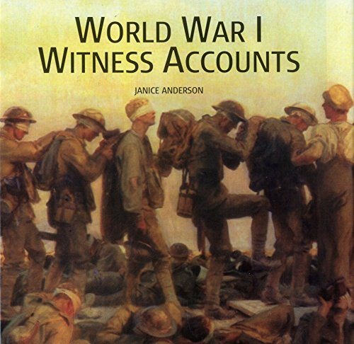 World War I Witness Accounts: Features Over 100 Quotes from Wartime Documents, Newspaper Reports, Books, Letters, Tape Recordings and Soldiers' Diaries