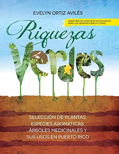 Riquezas Verdes: Seleccion de plantas, especies aromaticas, Arboles medicinales y sus usos en Puerto Rico (Spanish Editi