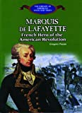 The Marquis De Lafayette: French Hero of the American Revolution (The Library of American Lives and Times)
