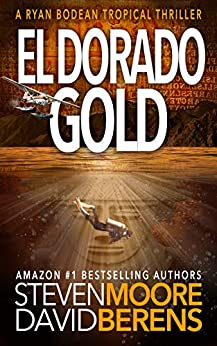 El Dorado Gold: A Ryan Bodean Tropical Thriller by [David F. Berens, Steven Moore]