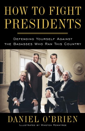 Amazon.com: How to Fight Presidents: Defending Yourself Against ...