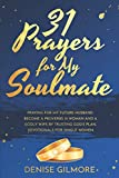 31 Prayers for My Soulmate: Praying For My Future Husband. Become a Proverbs 31 Woman and a Godly Wife by Trusting God's Plan. Devotionals for Single Women. (Singles Devotionals)